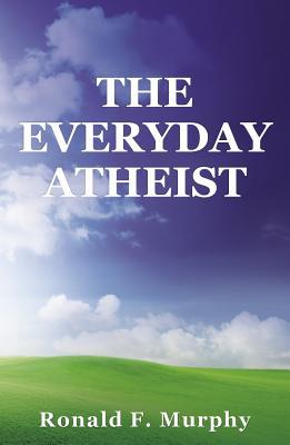The Everyday Atheist - Murphy, Ronald