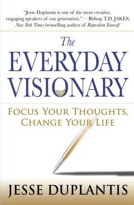The Everyday Visionary: Focus Your Thoughts, Change Your Life -