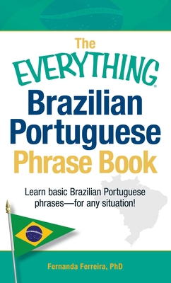 The Everything Brazilian Portuguese Phrase Book: Learn Basic Brazilian Portuguese Phrases - For Any Situation! - Ferreira, Fernanda, PhD