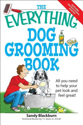 The Everything Dog Grooming Book: All You Need to Help Your Pet Look and Feel Great! - Blackburn, Sandy