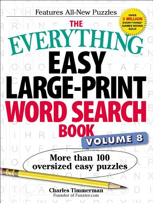 The Everything Easy Large-Print Word Search Book, Volume 8, Volume 8: More Than 100 Oversized Easy Puzzles - Timmerman, Charles