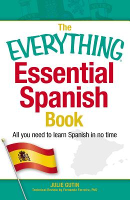 The Everything Essential Spanish Book: All You Need to Learn Spanish in No Time - Gutin, Julie, and Ferreira, Fernanda, PhD (Contributions by)