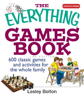 The Everything Games Book: 600 Classic Games and Activities for the Whole Family - Bolton, Lesley