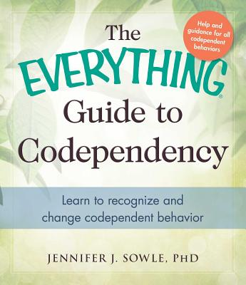 The Everything Guide to Codependency: Learn to recognize and change codependent behavior - Sowle, Jennifer J.