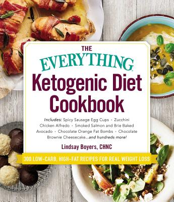The Everything Ketogenic Diet Cookbook: Includes: - Spicy Sausage Egg Cups - Zucchini Chicken Alfredo - Smoked Salmon and Brie Baked Avocado - Chocolate Orange Fat Bombs - Chocolate Brownie Cheesecake ... and Hundreds More! - Boyers, Lindsay