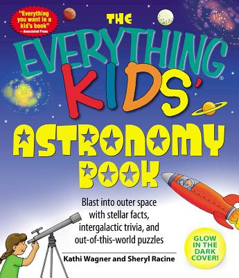 The Everything Kids' Astronomy Book: Blast Into Outer Space with Stellar Facts, Intergalatic Trivia, and Out-Of-This-World Puzzles - Wagner, Kathi, and Racine, Sheryl