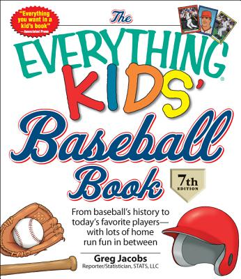 The Everything Kids' Baseball Book: From Baseball's History to Today's Favorite Players - with Lots of Home Run Fun in Between - Jacobs, Greg