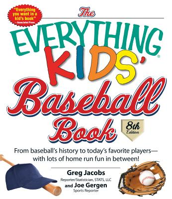 The Everything Kids' Baseball Book: From Baseball's History to Today's Favorite Players--With Lots of Home Run Fun in Between! - Jacobs, Greg, and Gergen, Joe
