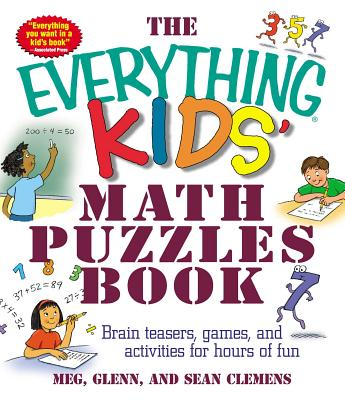 The Everything Kids' Math Puzzles Book: Brain Teasers, Games, and Activites for Hours of Fun - Clemens, Meg, and Clemens, Glenn, and Clemens, Sean
