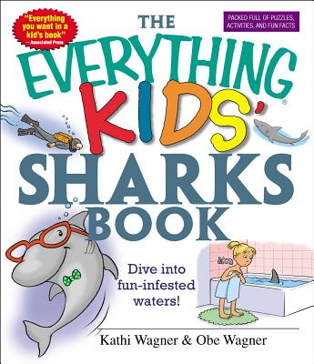 The Everything Kids' Sharks Book: Dive Into Fun-Infested Waters! - Wagner, Kathi, and Wagner, Obe