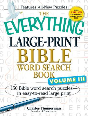 The Everything Large-Print Bible Word Search Book, Volume III: 150 Bible Word Search Puzzles - in Easy-to-Read Large Print - Timmerman, Charles