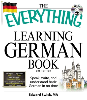 The Everything Learning German Book: Speak, Write, and Understand Basic German in No Time - Swick, Edward, M.A.