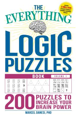 The Everything Logic Puzzles Book Volume 1: 200 Puzzles to Increase Your Brain Power - Danesi, Marcel