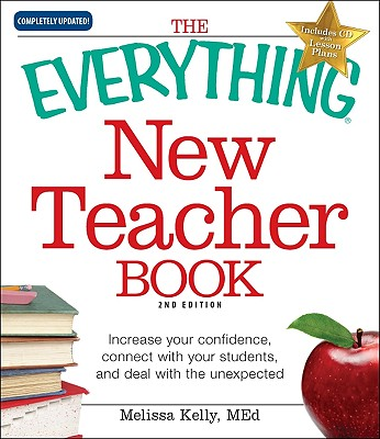 The Everything New Teacher Book: A Survival Guide for the First Year and Beyond - Kelly, Melissa