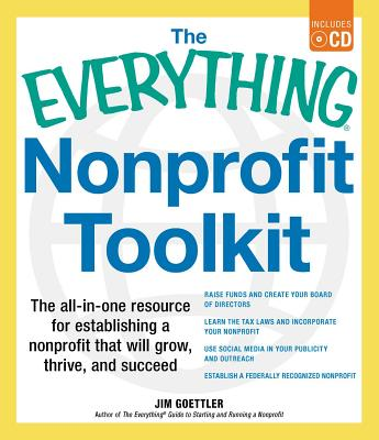 The Everything Nonprofit Toolkit: The all-in-one resource for establishing a nonprofit that will grow, thrive, and succeed - Goettler, Jim