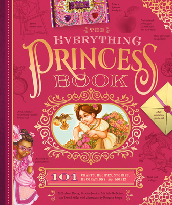 The Everything Princess Book: 101 Crafts, Recipes, Stories, Hairstyles, and More! - Beery, Barbara, and Miles, David W., and Jorden, Brooke