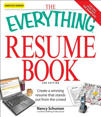 The Everything Resume Book: Create a Winning Resume That Stands Out from the Crowd - Schuman, Nancy