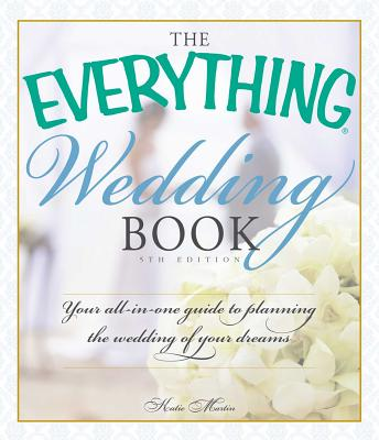 The Everything Wedding Book: Your all-in-one guide to planning the wedding of your dreams - Martin, Katie