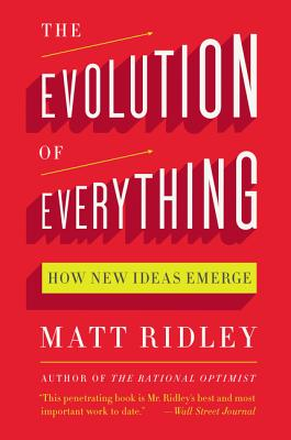 The Evolution of Everything: How New Ideas Emerge - Ridley, Matt