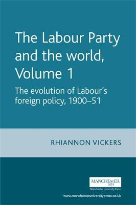 The Evolution of Labour's Foreign Policy, 1900-51 - Vickers, Rhiannon