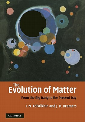 The Evolution of Matter: From the Big Bang to the Present Day Earth - Tolstikhin, Igor