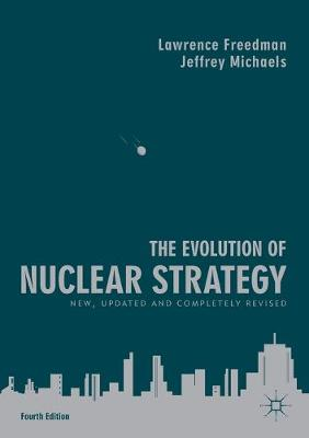 The Evolution of Nuclear Strategy: New, Updated and Completely Revised - Freedman, Lawrence, and Michaels, Jeffrey