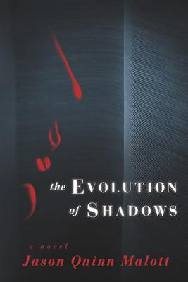 The Evolution of Shadows - Malott, Jason Quinn