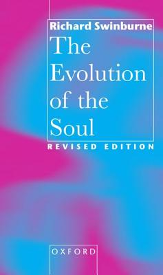 The Evolution of the Soul - Swinburne, Richard