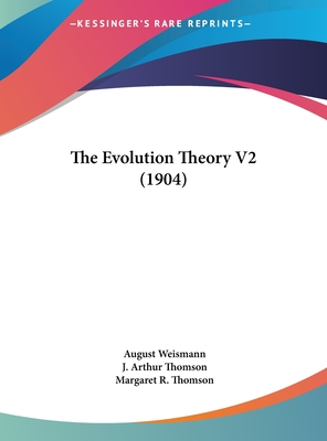 The Evolution Theory V2 (1904) - Weismann, August, and Thomson, J Arthur (Translated by), and Thomson, Margaret R (Translated by)