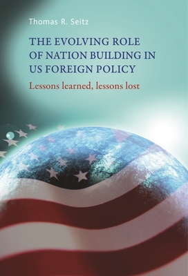 The Evolving Role of Nation-Building in Us Foreign Policy - Seitz, Thomas R