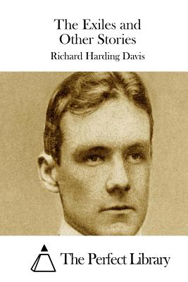 The Exiles and Other Stories - Davis, Richard Harding, and The Perfect Library (Editor)