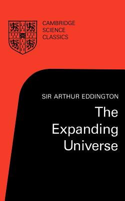 The Expanding Universe: Astronomy's 'Great Debate', 1900-1931 - Eddington, Arthur