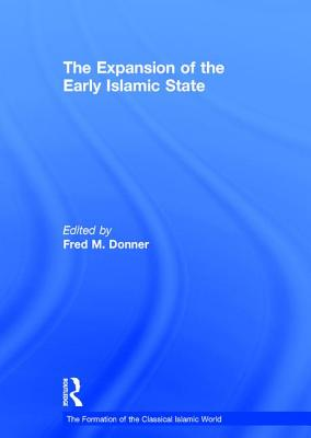 The Expansion of the Early Islamic State - Donner, Fred M (Editor)