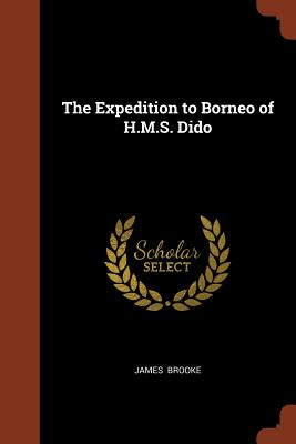 The Expedition to Borneo of H.M.S. Dido - Brooke, James, Sir
