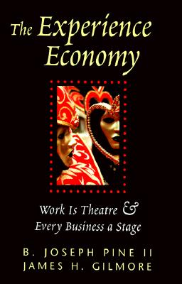 The Experience Economy: Work is Theatre & Every Business a Stage - Pine, B Joseph, II, and Gilmore, James H
