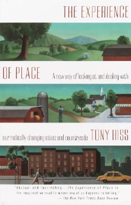 The Experience of Place: A New Way of Looking at and Dealing with Our Radically Changing Cities and Countryside - Hiss, Tony, Professor