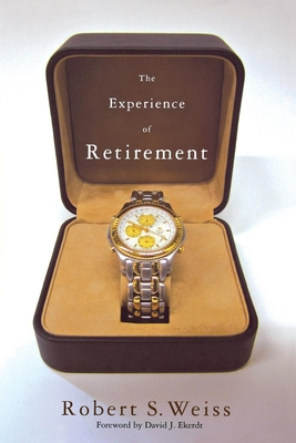 The Experience of Retirement - Weiss, Robert S, and Ekerdt, David J (Foreword by)