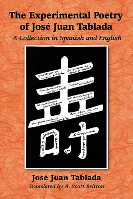 The Experimental Poetry of José Juan Tablada: A Collection in Spanish and English - Tablada, Jose Juan