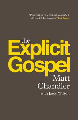 The Explicit Gospel - Chandler, Matt, Pastor