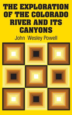The Exploration of the Colorado River and Its Canyons - Powell, John Wesley