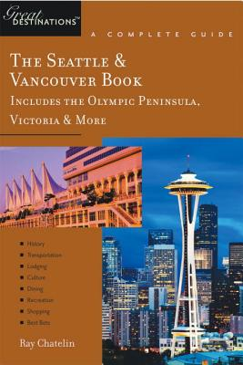 The Explorer's Guide the Seattle & Vancouver Book: Includes the Olympic Peninsula, Victoria & More: A Great Destination - Chatelin, Ray