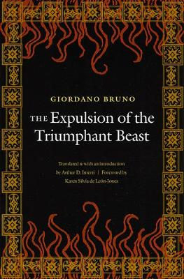 The Expulsion of the Triumphant Beast (New Edition) - Bruno, Giordano, and Imerti, Arthur D (Translated by), and Leon-Jones, Karen Silvia (Foreword by)