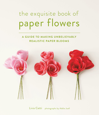 The exquisite book of paper flowers a guide to making unbelievably the exquisite book of paper flowers a guide to making unbelievably realistic paper blooms mightylinksfo