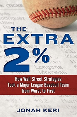 The Extra 2%: How Wall Street Strategies Took a Major League Baseball Team from Worst to First - Keri, Jonah