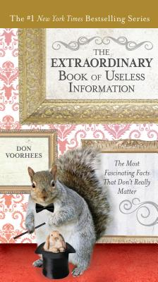 The Extraordinary Book of Useless Information: The Most Fascinating Facts That Don't Really Matter - Voorhees, Don
