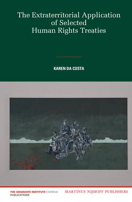 The Extraterritorial Application of Selected Human Rights Treaties - Da Costa, Karen