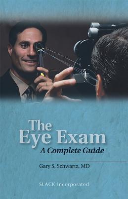 The Eye Exam: A Complete Guide - Schwartz, Gary S