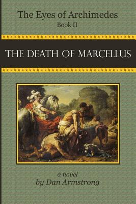 The Eyes of Archimedes Book II: The Death of Marcellus - Armstrong, Dan