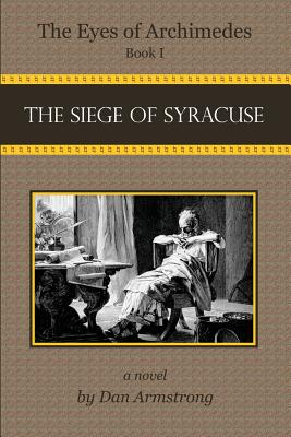 The Eyes of Archimedes: The Siege of Syracuse - Armstrong, MR Dan
