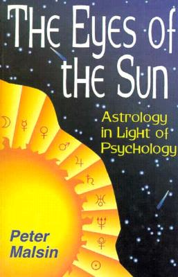 The Eyes of the Sun: Astrology in Light of Psychology - Malsin, Peter